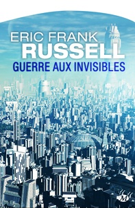 Jean Rosenthal et Eric Frank Russell - Guerre aux invisibles.