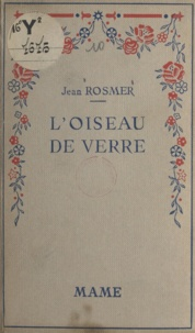 Jean Rosmer et Roger Broders - L'oiseau de verre.