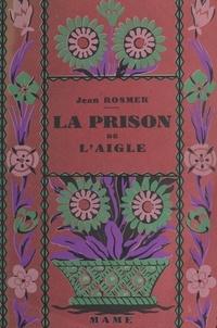 Jean Rosmer et  Le Coultre - La prison de l'aigle.