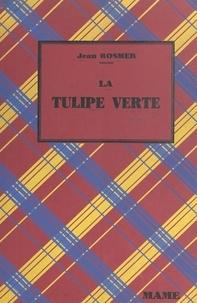 Jean Rosmer et F. Raffin - La tulipe-verte.