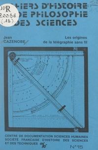 Jean Rosmorduc et Jean Cazenobe - Les origines de la télégraphie sans fil.