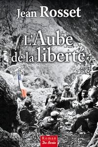 Jean Rosset - L'Aube de la liberté.