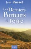 Jean Rosset - Les derniers porteurs de terre.