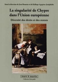 Jean Rossetto et Kalliope Agapiou-Joséphidès - La singularité de Chypre dans l'Union européenne - Diversité des droits et des statuts.