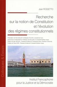 Recherche sur notion de constitution et évolution des régimes constitutionnels - Jean Rossetto |
