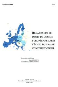 Jean Rossetto - Regards sur le droit de l'Union Européenne après échec du traité constitutionnel.