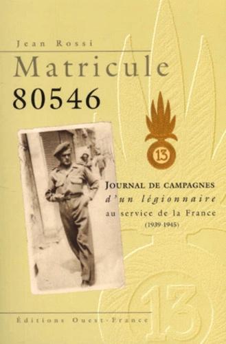 Jean Rossi - Matricule 80546. - Journal de campagnes d'un légionnaire au service de la France (1939-1945).