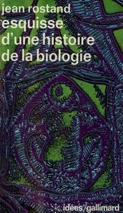 Jean Rostand - Esquisse d'une histoire de la biologie.