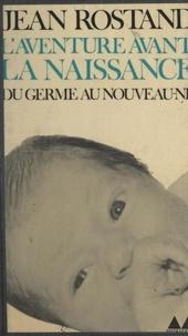 Jean Rostand et Jean-Louis Ferrier - L'aventure avant la naissance.