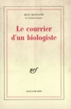 Jean Rostand - Le courrier d'un biologiste.