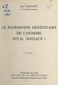 Jean Rostand et  Université de Paris - Le patrimoine héréditaire de l'homme est-il menacé ? - Conférence donnée au Palais de la découverte, le 28 octobre 1967.