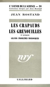 Jean Rostand - Les crapauds, les grenouilles et quelques grands problèmes biologiques.