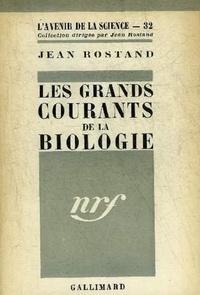 Jean Rostand - Les grands courants de la biologie.