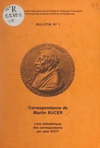 Jean Rott - Correspondance de Martin Bucer - Liste alphabétique des correspondants.