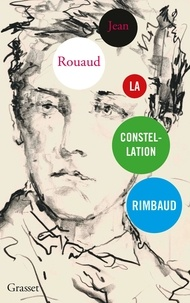 Jean Rouaud - La constellation Rimbaud.