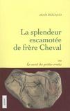 Jean Rouaud - La splendeur escamotée de frère Cheval - Ou Le secret des grottes ornées.