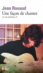 Jean Rouaud - La vie poétique Tome 2 : Une façon de chanter.