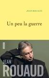 Jean Rouaud - La vie poétique Tome 3 : Un peu la guerre.