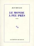 Jean Rouaud - Le monde à peu près.