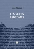 Jean Rouaud - Les villes fantômes.