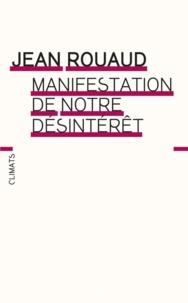 Jean Rouaud - Manifestation de notre désintérêt.