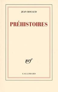 Jean Rouaud - Préhistoires.