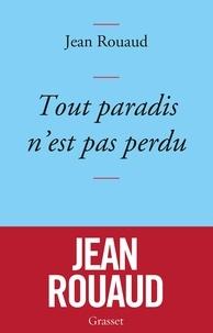 Jean Rouaud - Tout paradis n'est pas perdu - Chronique de 2015 à la lumière de 1905.