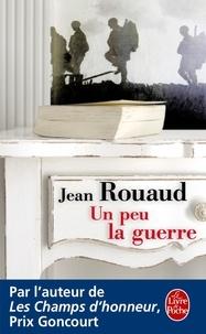 Jean Rouaud - Un peu la guerre.