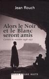 Jean Rouch et Marie-Isabelle Merle des Isles - Alors le Noir et le Blanc seront amis - Carnets de mission (1946-1951).