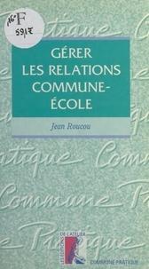 Jean Roucou - Gérer les relations commune-école.