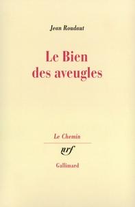 Jean Roudaut - Le bien des aveugles(fiction critique).