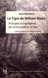 Jean Roudaut - Le Tigre de William Blake - Principes et ingrédients du roman policier et noir.
