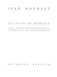 Jean Roudaut - Les dents de Bérénice - Essai sur la représentation et l'évocation des bibilothèques.