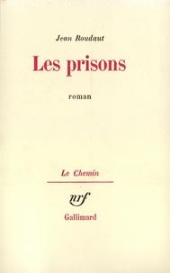 Jean Roudaut - Les Prisons.