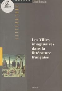 Jean Roudaut - LES VILLES IMAGINAIRES DANS LA LITTERATURE FRANCAISE. - Les douzes portes.