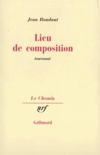 Jean Roudaut - Lieu de composition (tournant).