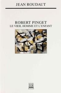 Jean Roudaut - Robert Pinget - Le Vieil homme et l'enfant.