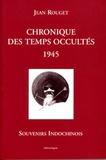 Jean Rouget - Chronique des temps occultés 1945 - Indochine.