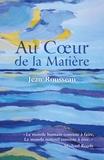 Jean Rousseau - Au Cœur de la Matière.