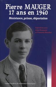 Jean Rousseau et François Blanchet - Pierre Mauger, 17 ans en 1940 - Résistance, prison, déportation.