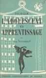 Jean Rousselet et Georges Heuyer - L'adolescent en apprentissage.