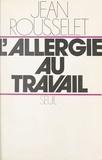 Jean Rousselet - L'allergie au travail.