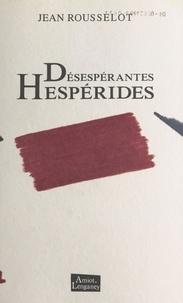 Jean Rousselot - Désespérantes Hespérides - Nouvelles.