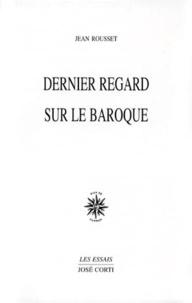 Jean Rousset - Dernier regard sur le baroque.