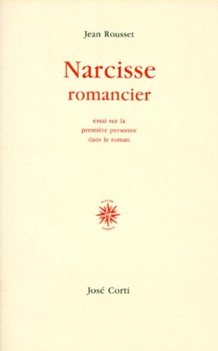 NARCISSE ROMANCIER. Essai sur la première personne dans le roman - Jean Rousset
