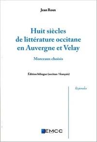 Jean Roux - Huit siècles de littérature occitane en Auvergne et Velay.
