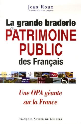 Jean Roux - La grande braderie du patrimoine public des Français.
