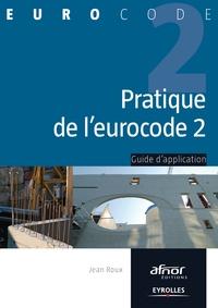 Jean Roux - Pratique de l'eurocode 2 - Guide d'application.