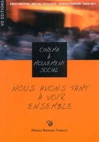 Jean Roy et Emile Breton - Nous avons tant à voir ensemble - Cinéma et mouvement social.