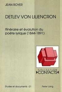 Jean Royer - Detlev von Liliencron - Itinéraire et évolution du poète lyrique (1844-1891).